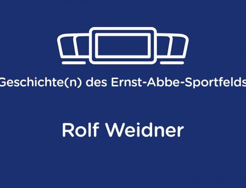 Geschichte(n) des Ernst-Abbe-Sportfelds: Rolf Weidner